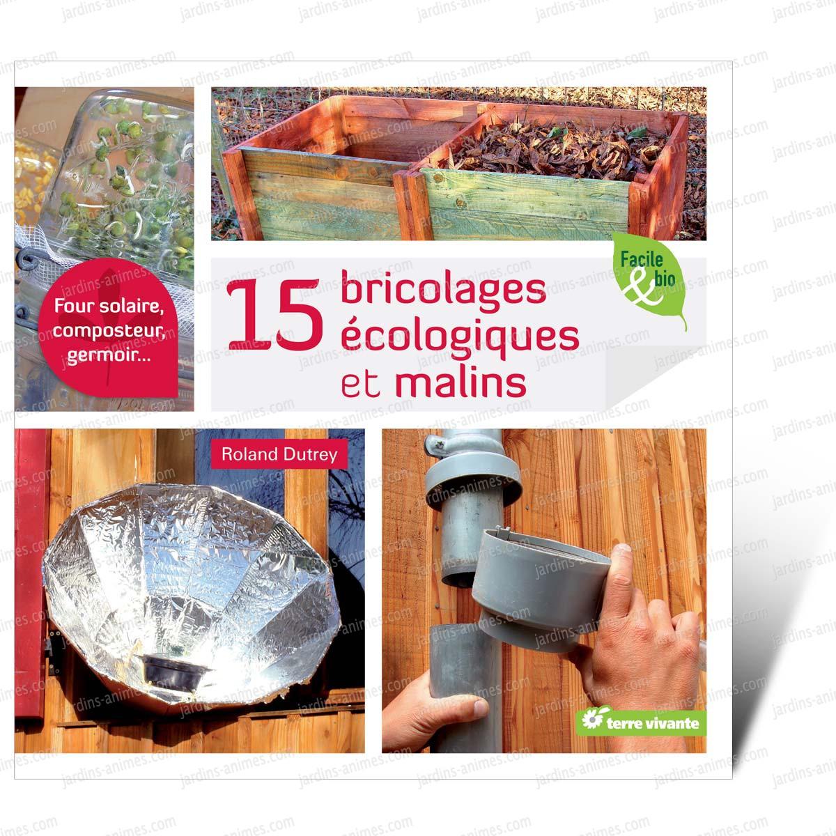 15 bricolages cologiques et malins livre terre vivante livres jardin bio. Black Bedroom Furniture Sets. Home Design Ideas