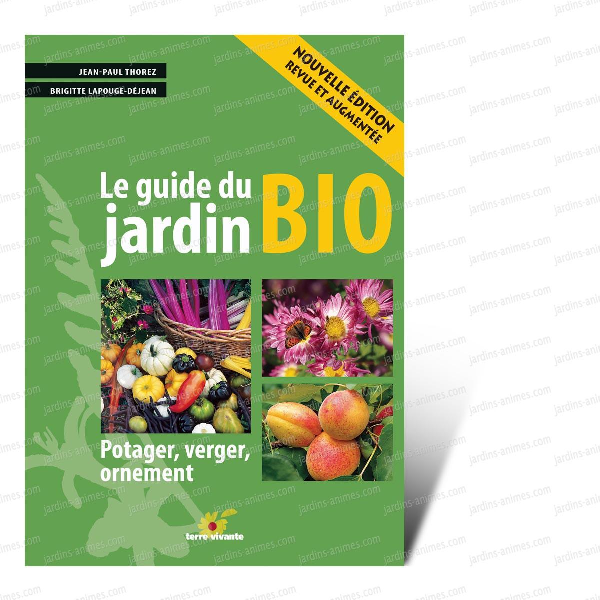 Le guide du jardin bio potager verger ornement for Jardin bio