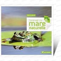 Jaménage ma mare naturelle - Livre Terre Vivante