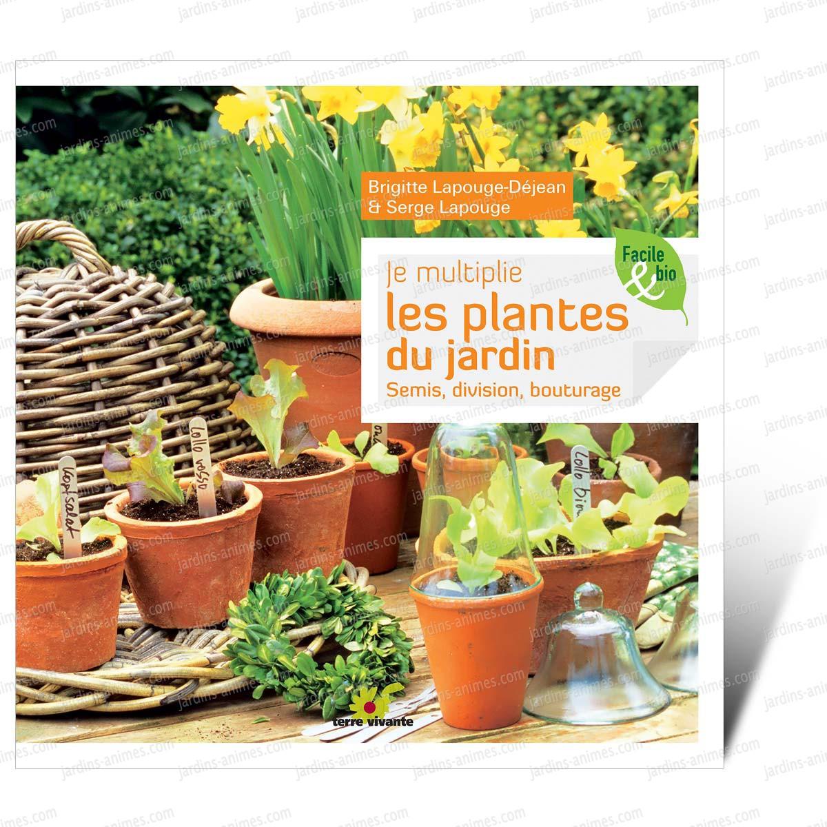 Je multiplie les plantes au jardin livre terre vivante for Jardin les plantes